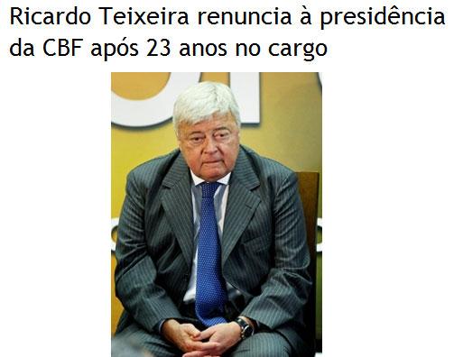 Chega ao fim o reinado de Ricardo Teixeira
